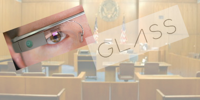 google glass in courtroom